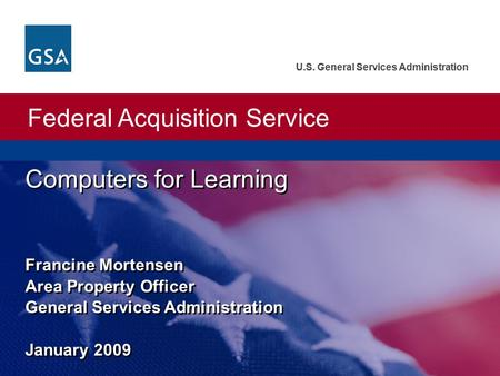 Federal Acquisition Service U.S. General Services Administration Federal Acquisition Service U.S. General Services Administration Francine Mortensen Area.