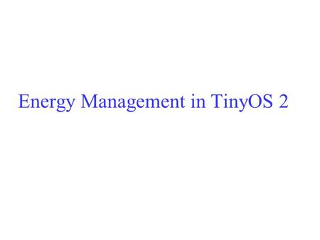 Energy Management in TinyOS 2. Learning Objectives Understand the basic ideas of Integrated Concurrency and Energy Management (ICEM) Understand representative.