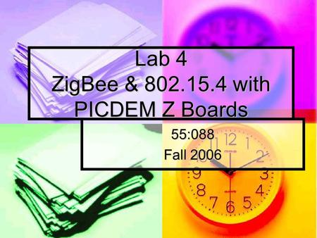 Lab 4 ZigBee & 802.15.4 with PICDEM Z Boards 55:088 Fall 2006.