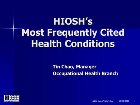 OSHA Hawai`i Workshop 05/20/2009 1 HIOSH's Most Frequently Cited Health Conditions Tin Chao, Manager Occupational Health Branch.