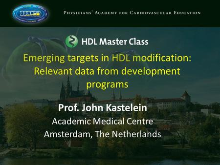 Emerging targets in HDL modification: Relevant data from development programs Prof. John Kastelein Academic Medical Centre Amsterdam, The Netherlands.