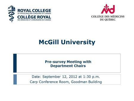 Pre-survey Meeting with Department Chairs Date: September 12, 2012 at 1:30 p.m. Carp Conference Room, Goodman Building McGill University.