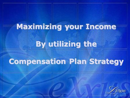 Maximizing your Income By utilizing the Compensation Plan Strategy.