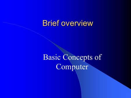 Brief overview Basic Concepts of Computer. What is a computer? A computer is a tool to process data Data Alphabet/Numeric Graphic Sound.