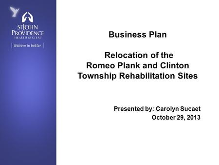Business Plan Relocation of the Romeo Plank and Clinton Township Rehabilitation Sites Presented by: Carolyn Sucaet October 29, 2013.