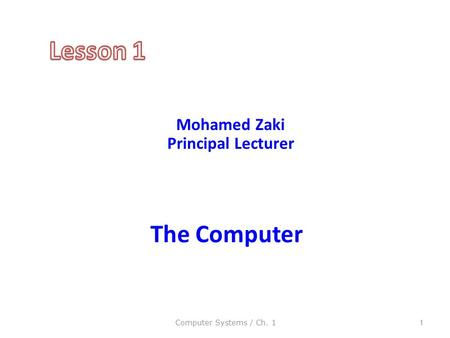 The Computer Computer Systems / Ch. 11 Mohamed Zaki Principal Lecturer.
