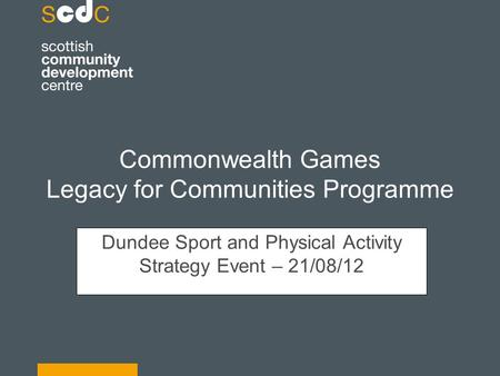 Commonwealth Games Legacy for Communities Programme Dundee Sport and Physical Activity Strategy Event – 21/08/12.