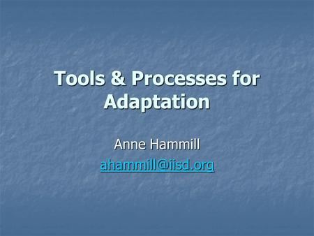 Tools & Processes for Adaptation Anne Hammill
