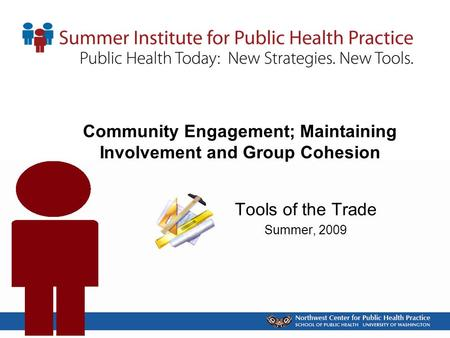 Community Engagement; Maintaining Involvement and Group Cohesion Tools of the Trade Summer, 2009.