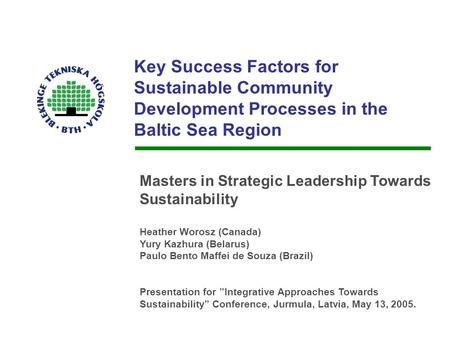 Key Success Factors for Sustainable Community Development Processes in the Baltic Sea Region Masters in Strategic Leadership Towards Sustainability Heather.