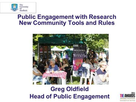 Public Engagement with Research New Community Tools and Rules Greg Oldfield Head of Public Engagement.