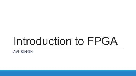 Introduction to FPGA AVI SINGH. Prerequisites Digital Circuit Design - Logic Gates, FlipFlops, Counters, Mux-Demux Familiarity with a procedural programming.