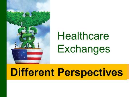 Different Perspectives Healthcare Exchanges. 2 Today's Speakers  Rick Elliot - President and CEO United Healthcare of Georgia What to Expect in 2014.