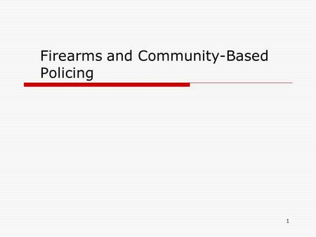 1 Firearms and Community-Based Policing. 2  Introduction  Roles  Opportunity areas  eg. Domestic Violence  eg. Illicit Trafficking  Tools  Next.