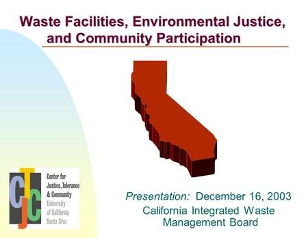 Presentation: December 16, 2003 California Integrated Waste Management Board Waste Facilities, Environmental Justice, and Community Participation.