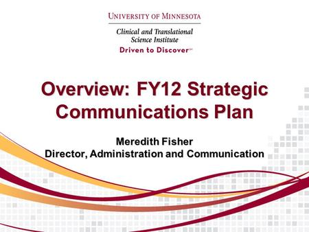 Overview: FY12 Strategic Communications Plan Meredith Fisher Director, Administration and Communication.