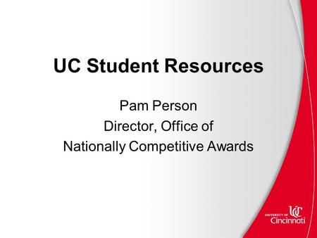UC Student Resources Pam Person Director, Office of Nationally Competitive Awards.