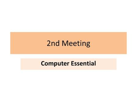 2nd Meeting Computer Essential. Can you named these parts of computer?