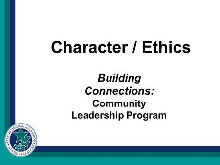 Character / Ethics Building Connections: Community Leadership Program.