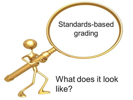 Standards-based grading What does it look like?.