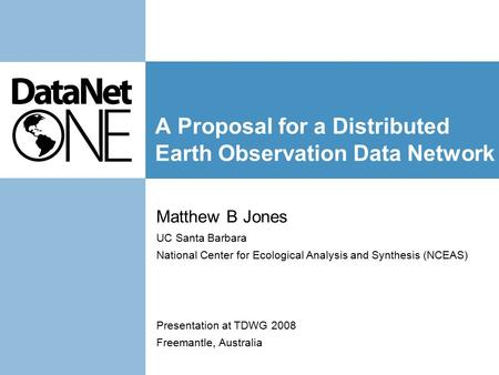 A Proposal for a Distributed Earth Observation Data Network Matthew B Jones UC Santa Barbara National Center for Ecological Analysis and Synthesis (NCEAS)