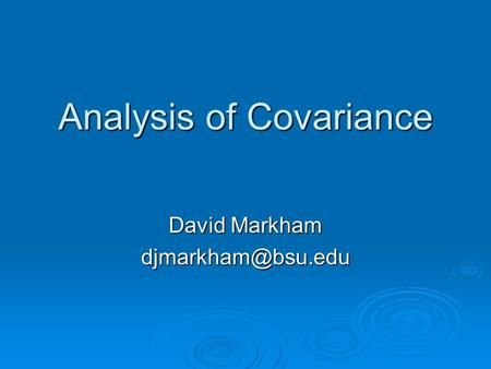 Analysis of Covariance David Markham