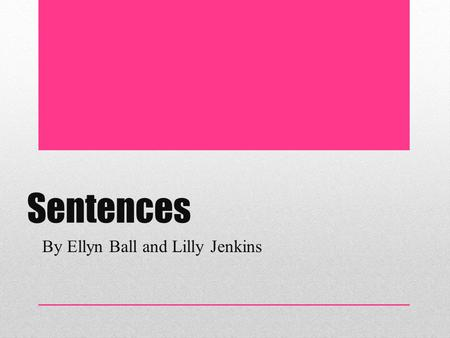 Sentences By Ellyn Ball and Lilly Jenkins. Vocabulary Simple sentence: A sentence with one independent clause and no dependent clauses. Compound Sentence: