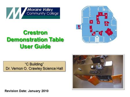 "Crestron Demonstration Table User Guide Crestron Demonstration Table User Guide Revision Date: January 2010 ""C Building"" Dr. Vernon O. Crawley Science."