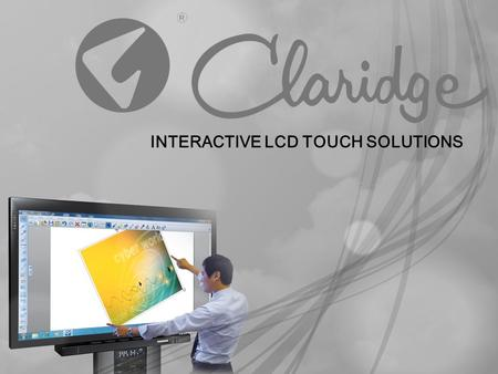 INTERACTIVE LCD TOUCH SOLUTIONS. Simplified presentation technology for the classroom or meeting space Expectations for technology in classrooms and businesses.