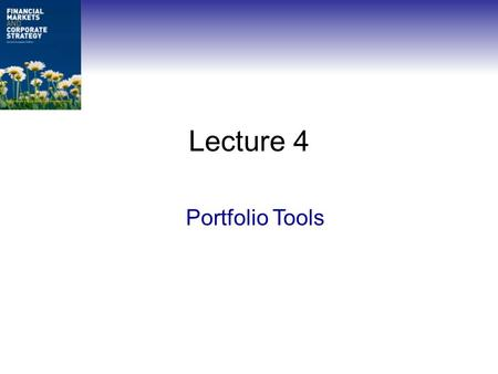 Lecture 4 Portfolio Tools. Portfolio Weights Financial Markets and Corporate Strategy, David Hillier.