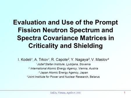 Evaluation and Use of the Prompt Fission Neutron Spectrum and Spectra Covariance Matrices in Criticality and Shielding I. Kodeli1, A. Trkov1, R. Capote2,