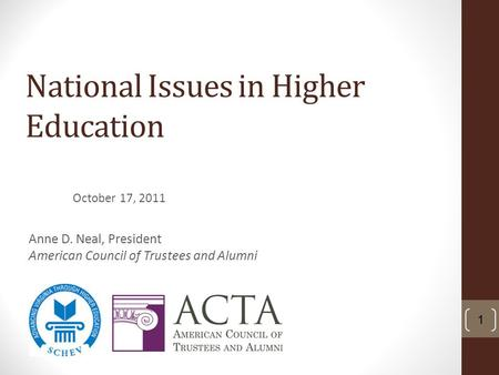National Issues in Higher Education October 17, 2011 1 Anne D. Neal, President American Council of Trustees and Alumni.