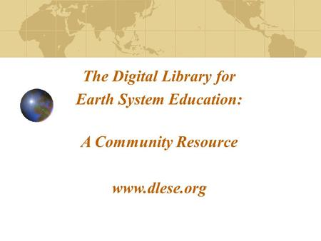 The Digital Library for Earth System Education: A Community Resource www.dlese.org.