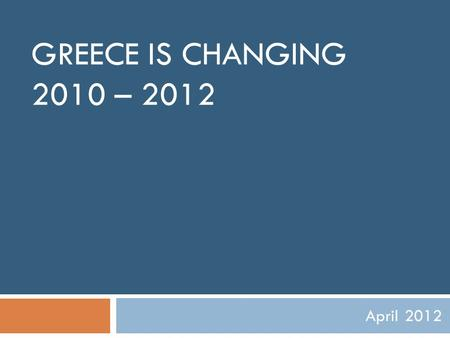 GREECE IS CHANGING 2010 – 2012 April 2012. Fiscal consolidation  Primary budget deficit decreased from €24.1 bn in 2009 to €10.7 bn in 2010 to €4.7 bn.