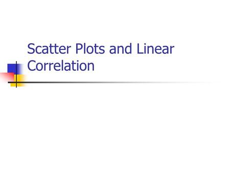 Scatter Plots and Linear Correlation. How do you determine if something causes something else to happen? We want to see if the dependent variable (response.