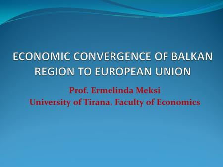 ECONOMIC CONVERGENCE OF BALKAN REGION TO EUROPEAN UNION