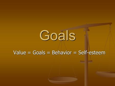 Value = Goals = Behavior = Self-esteem