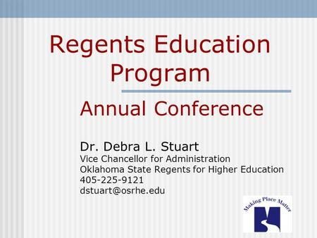 Regents Education Program Annual Conference Dr. Debra L. Stuart Vice Chancellor for Administration Oklahoma State Regents for Higher Education 405-225-9121.