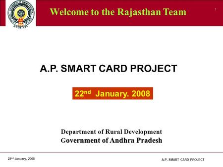 22 nd January, 2008 1 A.P. SMART CARD PROJECT 22 nd January. 2008 Department of Rural Development overnment of Andhra Pradesh G overnment of Andhra Pradesh.