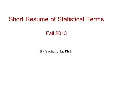 Short Resume of Statistical Terms Fall 2013 By Yaohang Li, Ph.D.