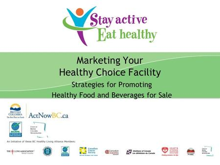 Stay Active Eat Healthy Presentation 1 Marketing Your Healthy Choice Facility Strategies for Promoting Healthy Food and Beverages for Sale.