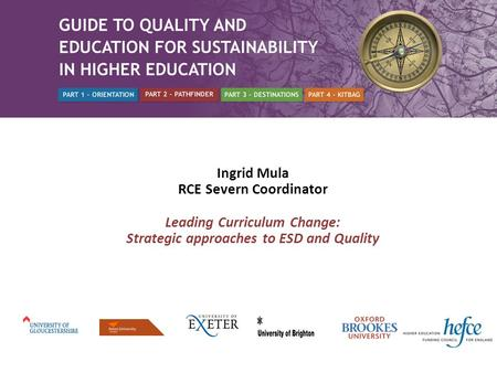 Ingrid Mula RCE Severn Coordinator Leading Curriculum Change: Strategic approaches to ESD and Quality.