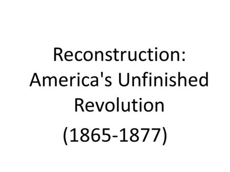 Reconstruction: America's Unfinished Revolution (1865-1877)