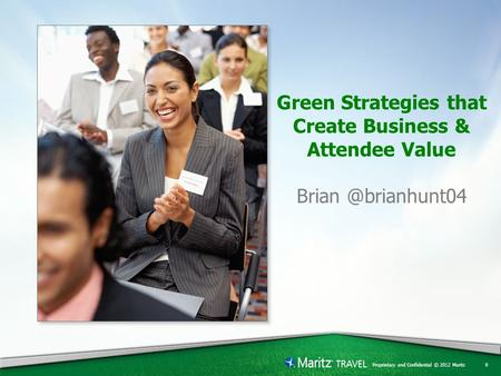 Proprietary and Confidential © 2012 Maritz Green Strategies that Create Business & Attendee Value 0.