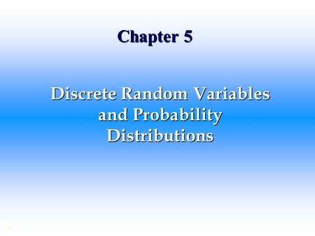Chapter 5 Discrete Random Variables and Probability Distributions ©