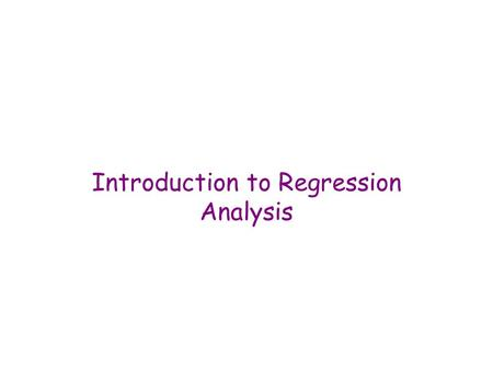 Introduction to Regression Analysis. Two Purposes Explanation –Explain (or account for) the variance in a variable (e.g., explain why children's test.