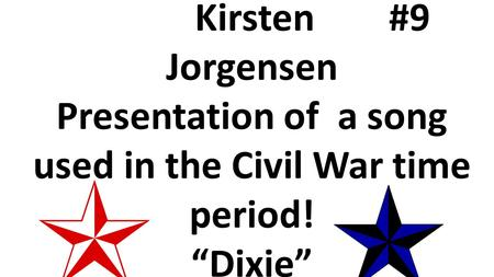 "Kirsten #9 Jorgensen Presentation of a song used in the Civil War time period! ""Dixie"""