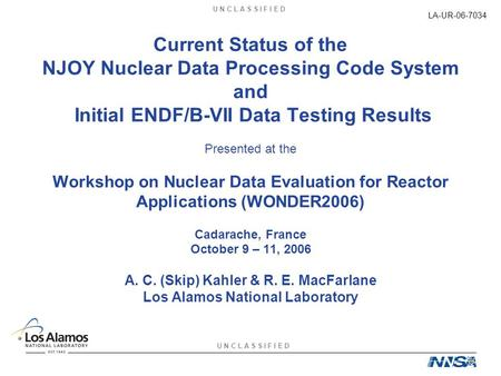 U N C L A S S I F I E D LA-UR-06-7034 Current Status of the NJOY Nuclear Data Processing Code System and Initial ENDF/B-VII Data Testing Results Presented.