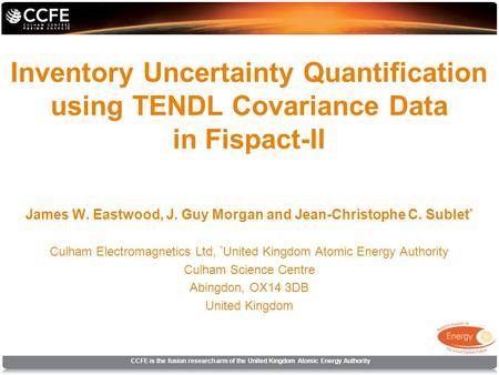 CCFE is the fusion research arm of the United Kingdom Atomic Energy Authority Inventory Uncertainty Quantification using TENDL Covariance Data in Fispact-II.