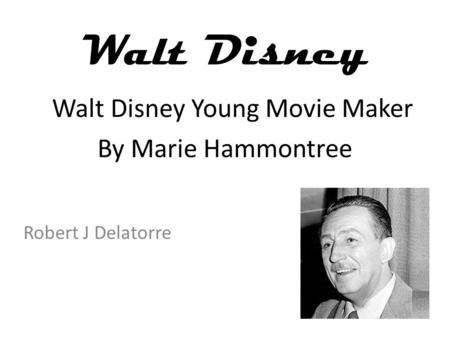 Walt Disney Robert J Delatorre Walt Disney Young Movie Maker By Marie Hammontree.